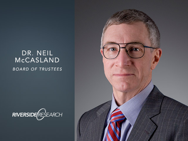 Riverside Research Welcomes Dr. Neil McCasland to their Board of Trustees